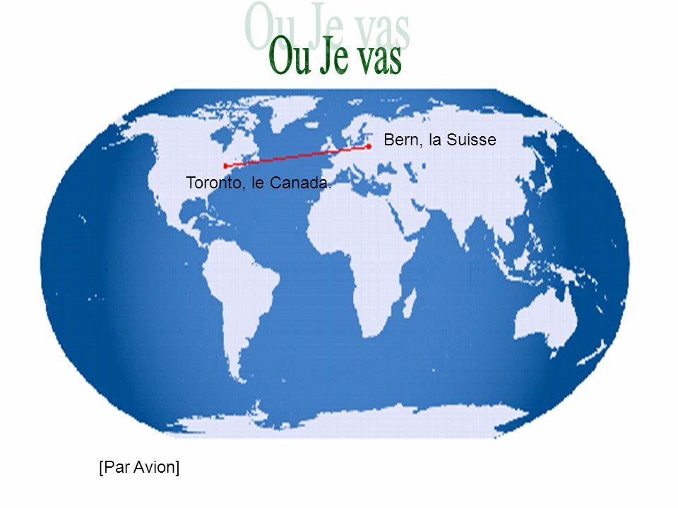 Ou Je vas Bern, la Suisse Toronto, le Canada. [Par Avion]